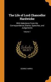 The Life of Lord Chancellor Hardwicke by George Harris