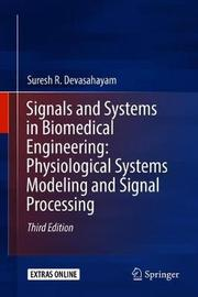 Signals and Systems in Biomedical Engineering: Physiological Systems Modeling and Signal Processing by Suresh R. Devasahayam