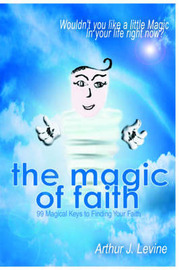 The Magic of Faith: Wouldn't You Like a Little Magic in Your Life Right Now? by Arthur J Levine image
