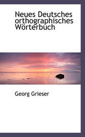 Neues Deutsches Orthographisches Worterbuch by Georg Grieser