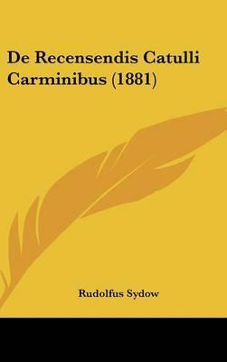 de Recensendis Catulli Carminibus (1881) by Rudolfus Sydow image
