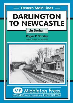 Darlington to Newcastle: Via Durham by Roger Darsley