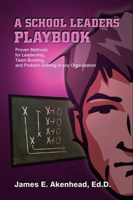 A School Leaders Playbook by James E Akenhead