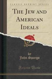 The Jew and American Ideals (Classic Reprint) by John Spargo