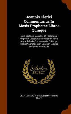 Joannis Clerici Commentarius in Mosis Prophetae Libros Quinque by Jean Le Clerc image
