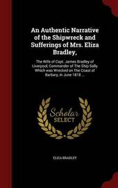 An Authentic Narrative of the Shipwreck and Sufferings of Mrs. Eliza Bradley by Eliza Bradley