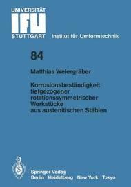 Korrosionsbestandigkeit Tiefgezogener Rotationssymmetrischer Werkstucke Aus Austenitischen Stahlen by Matthias Weiergraber