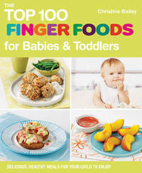 The Top 100 Finger Food Recipes for Babies and Toddlers by Christine Bailey