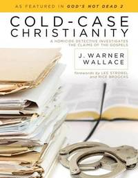 Cold- Case Christianity by J Warner Wallace