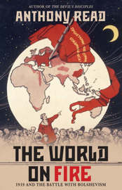 The World on Fire: 1919 and the Battle with Bolshevism by Anthony Read image