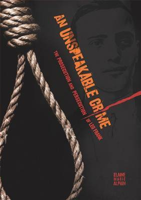 An Unspeakable Crime: The Prosecution and Persecution of Leo Frank by Elaine Marie Alphin