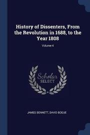 History of Dissenters, from the Revolution in 1688, to the Year 1808; Volume 4 by James Bennett