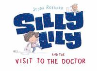 Silly Lily and the Visit to the Doctor by Jedda Robaard