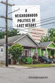 A Neighborhood Politics of Last Resort by Stephen Danley