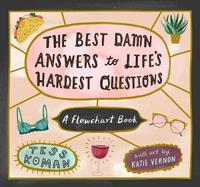 Best Damn Answers to Life's Hardest Questions by Tess Koman