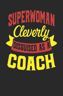 Superwoman Cleverly Disguised As A Coach by Maximus Designs