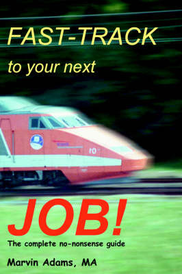 Fast-Track to Your Next Job!: The Complete No-Nonsense Guide by Marvin Adams image