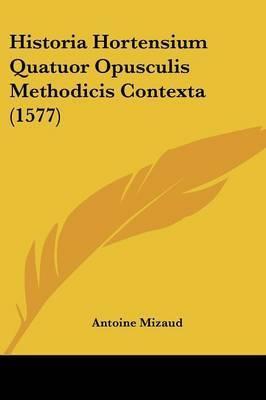 Historia Hortensium Quatuor Opusculis Methodicis Contexta (1577) by Antoine Mizaud
