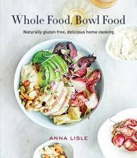 Whole Food Bowl Food by Anna Lisle