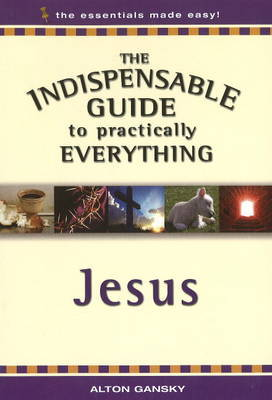 Indispensable Guide to Practically Everything by Alton Gansky