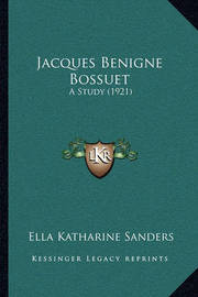 Jacques Benigne Bossuet: A Study (1921) by Ella Katharine Sanders