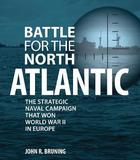 Battle for the North Atlantic by John Bruning