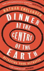 Dinner at the Centre of the Earth by Nathan Englander image