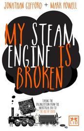 My Steam Engine is Broken by Mark Powell