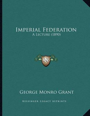 Imperial Federation: A Lecture (1890) by George Monro Grant image