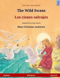 The Wild Swans - Los Cisnes Salvajes. Bilingual Children's Book Adapted from a Fairy Tale by Hans Christian Andersen (English - Spanish) by Ulrich Renz image