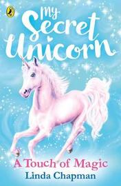My Secret Unicorn: A Touch of Magic by Linda Chapman