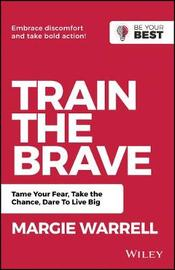 Train the Brave by Margie Warrell