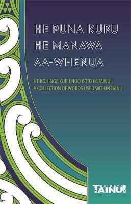 He Puna Kupu, He Manawa aa-Whenua by Waikato-Tainui