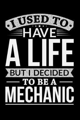 I Used To Have A Life But I Decided To Be A Mechanic by Life Decided