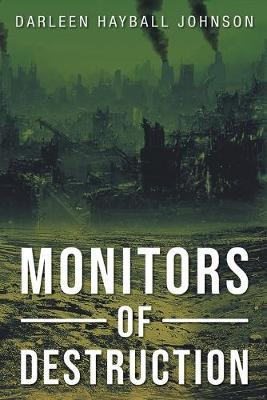 Monitors of Destruction by Darleen Hayball Johnson