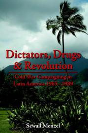 Dictators, Drugs & Revolution by Sewall Menzel image