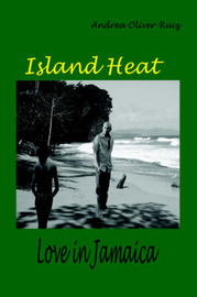 Island Heat: Love in Jamaica by Andrea Oliver-Ruiz image