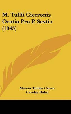 M. Tullii Ciceronis Oratio Pro P. Sestio (1845) by Marcus Tullius Cicero image