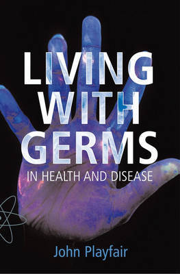 Living with Germs: In Health and Disease by John Playfair