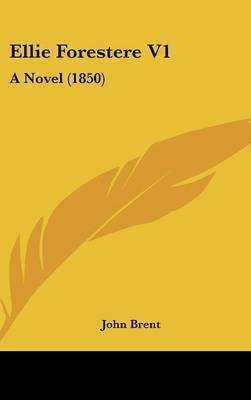 Ellie Forestere V1: A Novel (1850) by John Brent