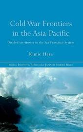 Cold War Frontiers in the Asia-Pacific by Kimie Hara image