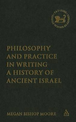 Philosophy and Practice in Writing a History of Ancient Israel by Megan Bishop Moore image