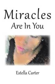 Miracles Are in You by Estella Carter