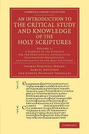 An Cambridge Library Collection - Religion An Introduction to the Critical Study and Knowledge of the Holy Scriptures: Volume 1 by Thomas Hartwell Horne