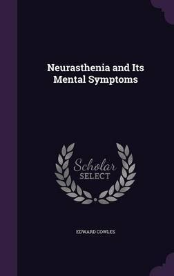 Neurasthenia and Its Mental Symptoms by Edward Cowles image