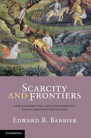 Scarcity and Frontiers by Edward B. Barbier