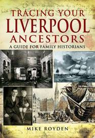 Tracing Your Liverpool Ancestors by Mike Royden image
