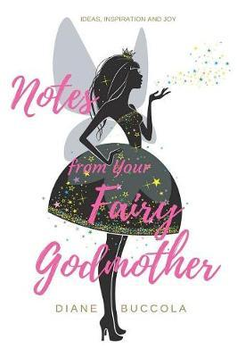 Notes from Your Fairy Godmother by Diane Buccola