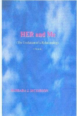 Her and Me (the Evolution of a Relationship) A Memoir by Barbara J. Dickirson image