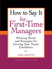 How to Say It for First-Time Managers: Winning Words and Strategies forEarning Your Team's Confidence by Jack Griffin image
